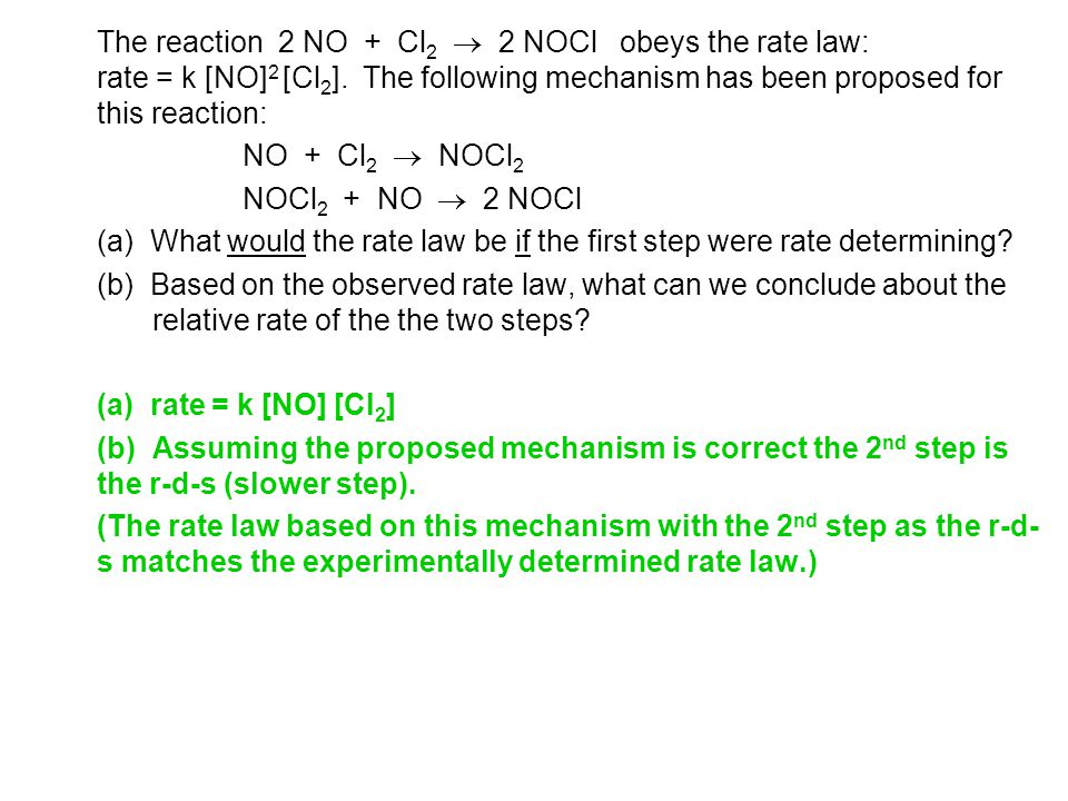 The reaction 2 NO + Cl2  2 NOCl obeys the rate law: rate = k [NO]2 [Cl2]. The following mechanism has been proposed for this reaction:
